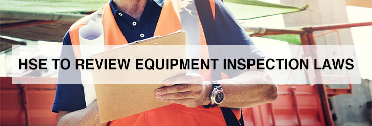 HSE to review equipment inspection laws